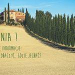 Toskania – miejsca, gdzie musisz jechać! Praktyczne porady.