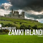 Irlandzkie zamki. 37 najciekawszych, najpiękniej położonych [interaktywna mapa]