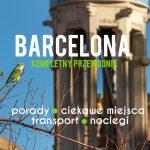 Zwiedzanie Barcelony i okolic – czyli jak zabrałem rodziców na tripa!