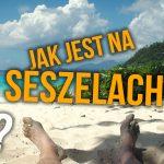 Przesiadka marzeń na SESZELACH! – INDIE VLOG #0