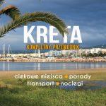 Kreta – wszystko co chcielibyście o niej wiedzieć. Ciekawe miejsca, praktyczne informacje, transport, ceny, noclegi