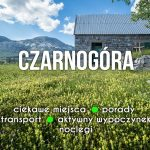 To co najlepsze w Czarnogórze! 10 najciekawszych miejsc i garść informacji praktycznych