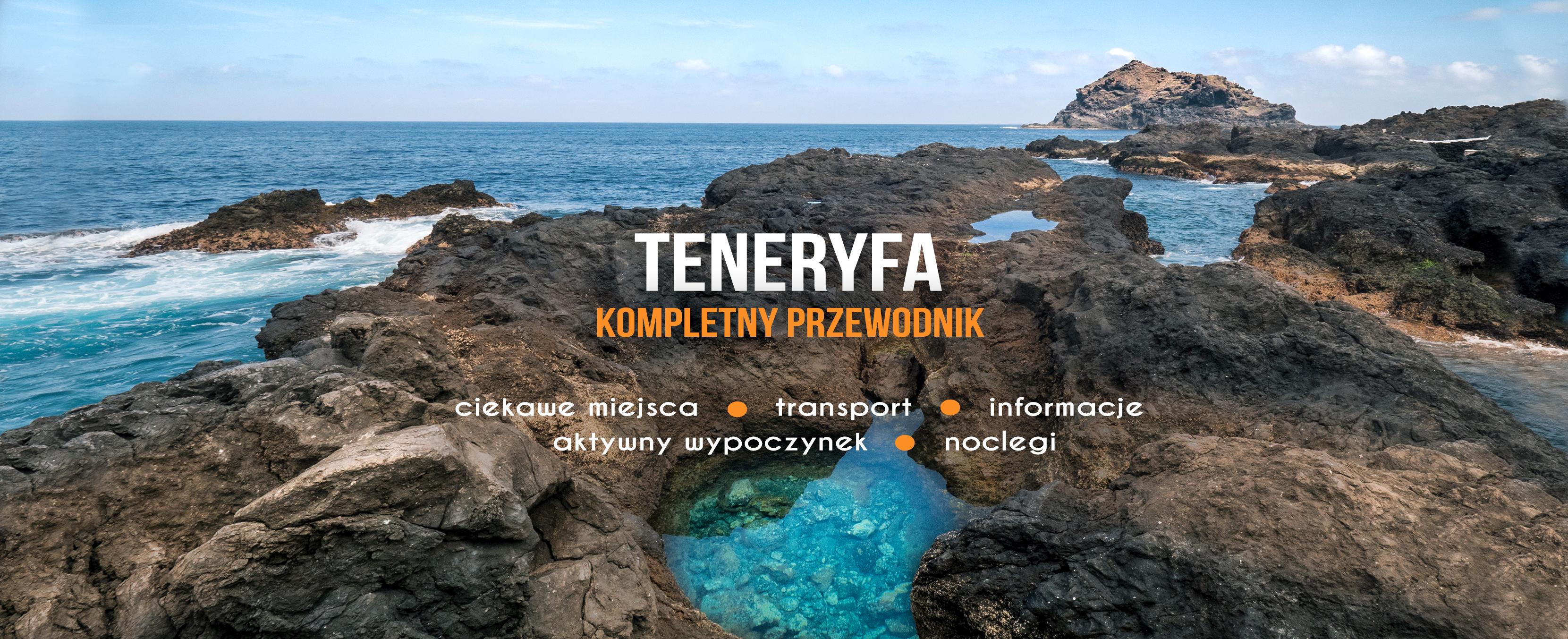 Teneryfa Praktycznie Ciekawe Miejsca Atrakcje Porady Transport I